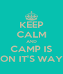 KEEP CALM AND CAMP IS ON IT'S WAY - Personalised Poster A4 size
