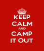 KEEP CALM AND CAMP IT OUT - Personalised Poster A4 size
