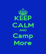 KEEP CALM AND Camp More - Personalised Poster A4 size