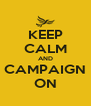 KEEP CALM AND CAMPAIGN ON - Personalised Poster A4 size