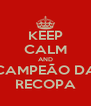 KEEP CALM AND CAMPEÃO DA RECOPA - Personalised Poster A4 size