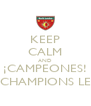 KEEP CALM AND ¡CAMPEONES! UEFA CHAMPIONS LEAGUE - Personalised Poster A4 size