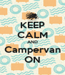 KEEP CALM AND Campervan ON - Personalised Poster A4 size