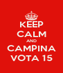KEEP CALM AND CAMPINA VOTA 15 - Personalised Poster A4 size