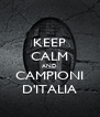 KEEP CALM AND CAMPIONI D'ITALIA - Personalised Poster A4 size