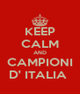 KEEP CALM AND CAMPIONI D' ITALIA  - Personalised Poster A4 size
