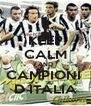 KEEP CALM AND CAMPIONI  D ITALIA - Personalised Poster A4 size