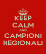 KEEP CALM AND CAMPIONI REGIONALI - Personalised Poster A4 size