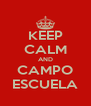 KEEP CALM AND CAMPO ESCUELA - Personalised Poster A4 size