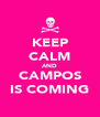KEEP CALM AND CAMPOS IS COMING - Personalised Poster A4 size