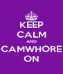 KEEP CALM AND CAMWHORE ON - Personalised Poster A4 size