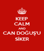 KEEP CALM AND CAN DOĞUŞ'U SİKER - Personalised Poster A4 size