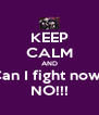 KEEP CALM AND Can I fight now? NO!!! - Personalised Poster A4 size