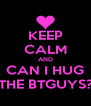 KEEP CALM AND CAN I HUG THE BTGUYS? - Personalised Poster A4 size