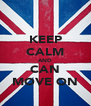 KEEP CALM AND CAN MOVE ON - Personalised Poster A4 size