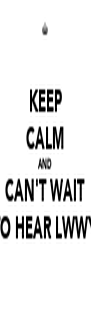 KEEP CALM AND CAN'T WAIT TO HEAR LWWY - Personalised Poster A4 size