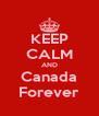 KEEP CALM AND Canada Forever - Personalised Poster A4 size