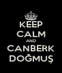 KEEP CALM AND CANBERK DOĞMUŞ - Personalised Poster A4 size