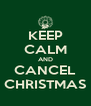 KEEP CALM AND CANCEL CHRISTMAS - Personalised Poster A4 size