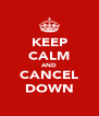 KEEP CALM AND CANCEL DOWN - Personalised Poster A4 size