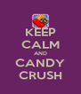 KEEP CALM AND CANDY CRUSH - Personalised Poster A4 size