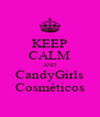 KEEP CALM AND CandyGirls Cosméticos - Personalised Poster A4 size