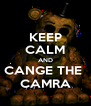 KEEP CALM AND CANGE THE  CAMRA - Personalised Poster A4 size