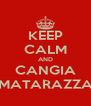 KEEP CALM AND CANGIA MATARAZZA - Personalised Poster A4 size