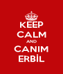 KEEP CALM AND CANIM ERBİL - Personalised Poster A4 size