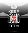 KEEP CALM AND CANIM FEDA - Personalised Poster A4 size