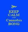 KEEP CALM AND Cannabis BONG - Personalised Poster A4 size