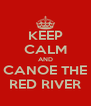 KEEP CALM AND CANOE THE RED RIVER - Personalised Poster A4 size