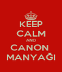 KEEP CALM AND CANON  MANYAĞI - Personalised Poster A4 size
