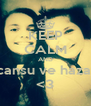 KEEP CALM AND cansu ve hazal <3 - Personalised Poster A4 size