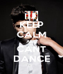 KEEP CALM AND CANT DANCE - Personalised Poster A4 size