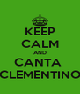 KEEP CALM AND CANTA  CLEMENTINO - Personalised Poster A4 size