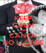 KEEP CALM AND CANTA NO LLORES - Personalised Poster A4 size