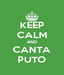 KEEP CALM AND CANTA PUTO - Personalised Poster A4 size