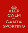 KEEP CALM AND CANTA SPORTING - Personalised Poster A4 size