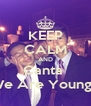 KEEP CALM AND Canta  We Are Young ! - Personalised Poster A4 size