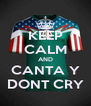 KEEP CALM AND CANTA Y DONT CRY - Personalised Poster A4 size