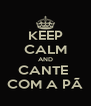 KEEP CALM AND CANTE  COM A PÃ - Personalised Poster A4 size