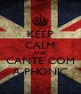 KEEP CALM AND CANTE COM A PHONIC - Personalised Poster A4 size