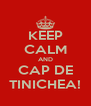 KEEP CALM AND CAP DE TINICHEA! - Personalised Poster A4 size