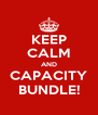KEEP CALM AND CAPACITY BUNDLE! - Personalised Poster A4 size