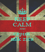 KEEP CALM AND capim  mlk zica - Personalised Poster A4 size