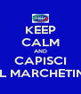 KEEP CALM AND CAPISCI IL MARCHETIN - Personalised Poster A4 size
