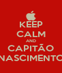 KEEP CALM AND CAPITÃO NASCIMENTO - Personalised Poster A4 size