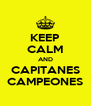 KEEP CALM AND CAPITANES CAMPEONES - Personalised Poster A4 size