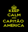 KEEP CALM AND CAPITÃO  AMERICA - Personalised Poster A4 size